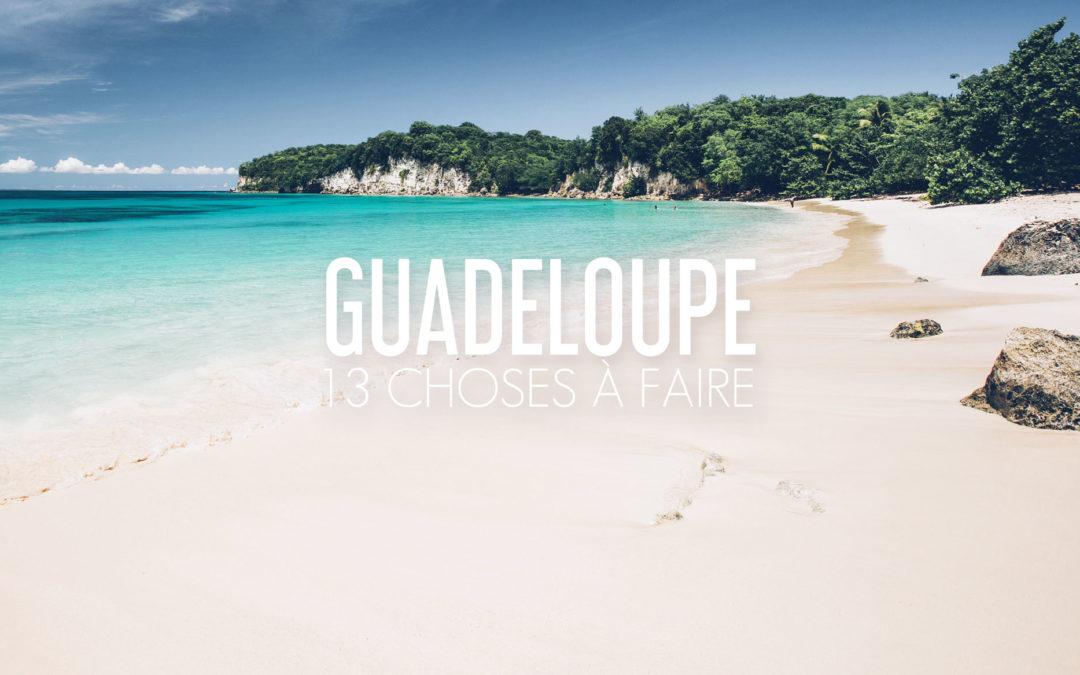 VOYAGE EN GUADELOUPE | 13 CHOSES À FAIRE