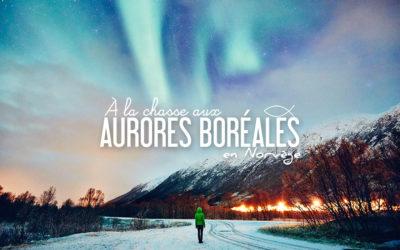 NORVÈGE | À LA CHASSE AUX AURORES BORÉALES
