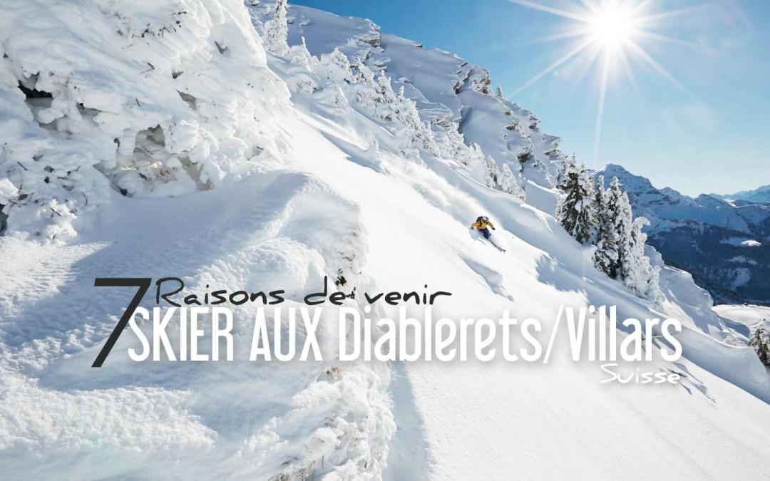 SUISSE | 7 RAISONS DE VENIR SKIER AUX DIABLERETS / VILLARS