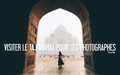 INDE | Visiter le TAJ MAHAL pour les Photographes: Conseils et Astuces
