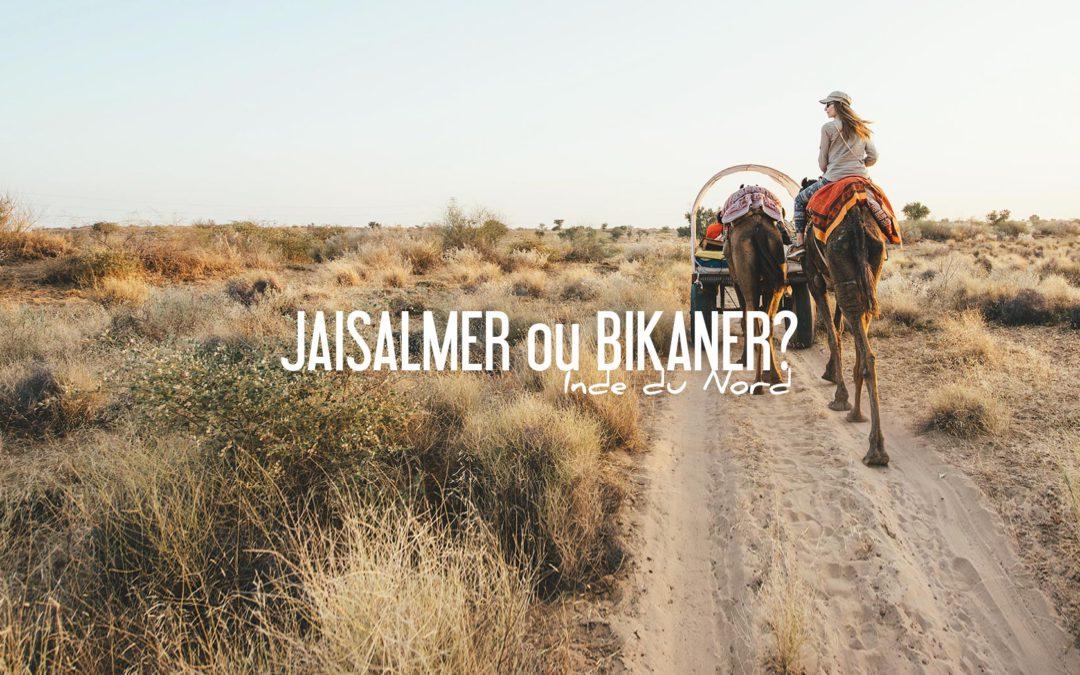 bikaner ou jaisalmer? inde camel safari