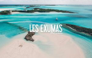 BAHAMAS |LES EXUMAS UN AVANT GOÛT DE PARADIS