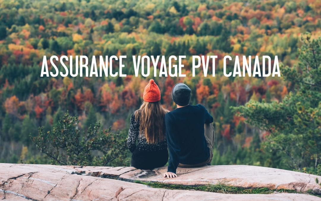 QUELLE ASSURANCE VOYAGE CHOISIR POUR LE PVT CANADA?