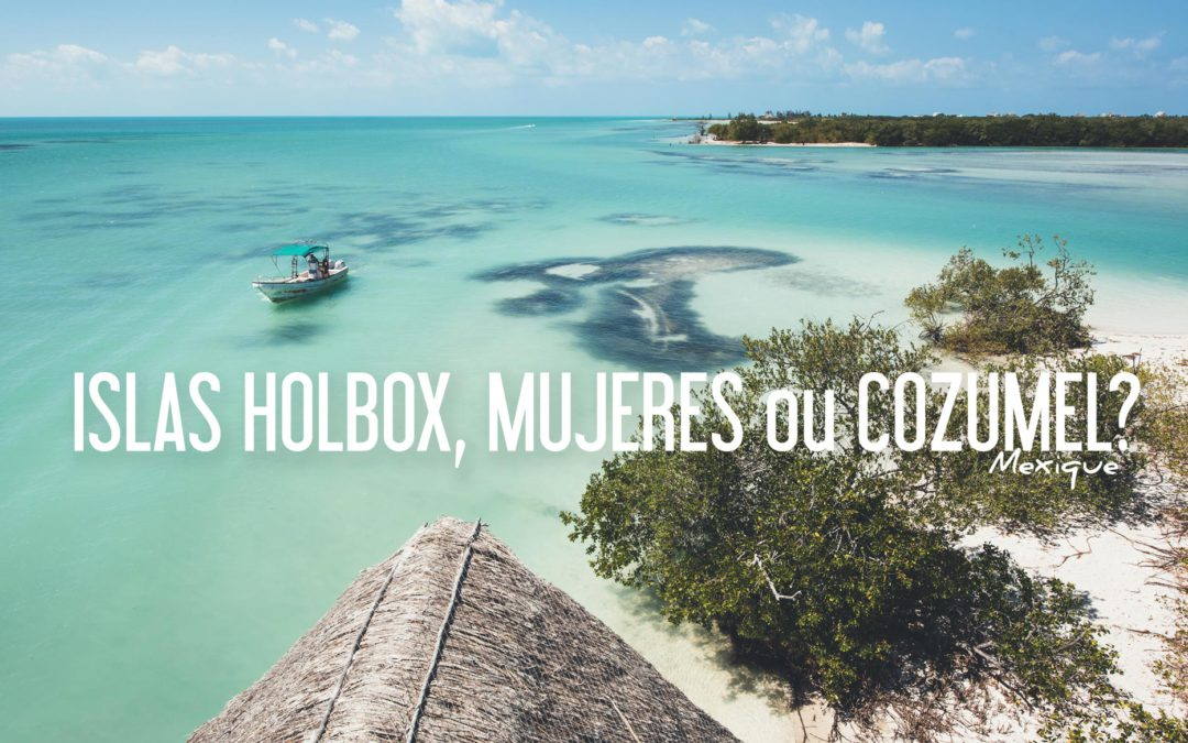 MEXIQUE | HOLBOX, MUJERES ou COZUMEL?