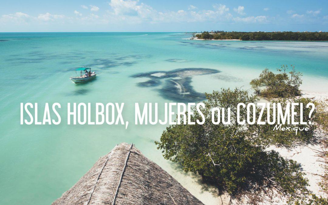 MEXIQUE | ISLAS HOLBOX, MUJERES ou COZUMEL?