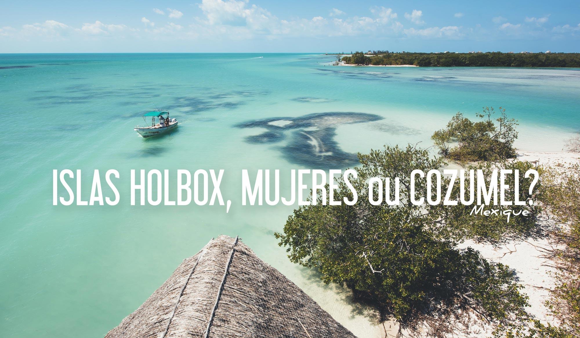 Holbox, Isla Mujeres ou Cozumel?