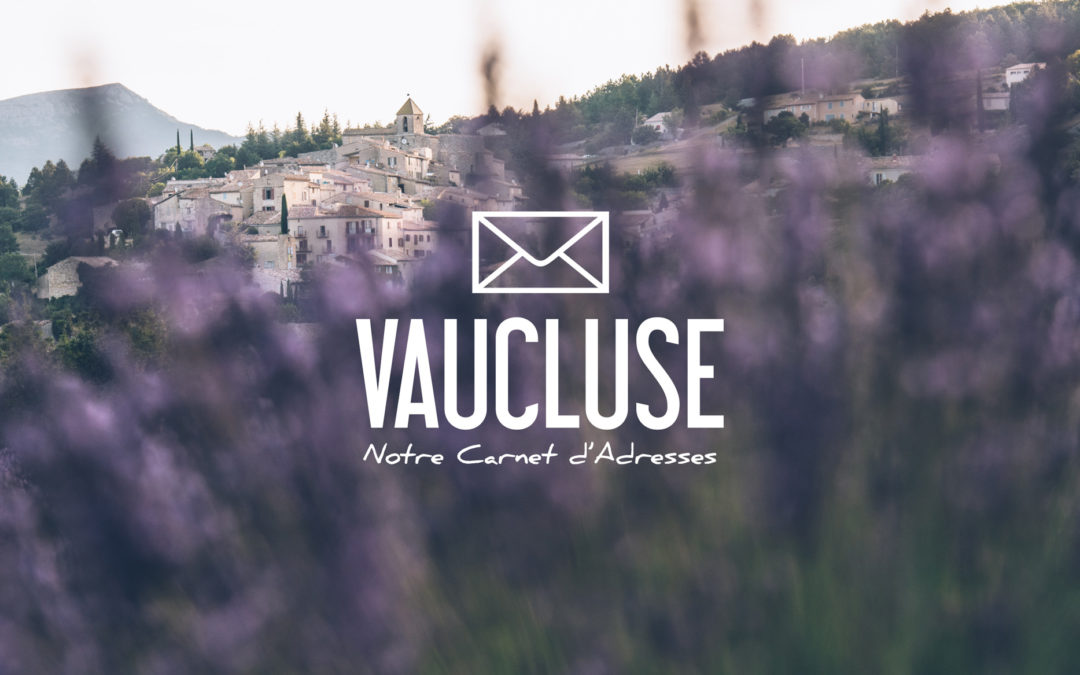 Nos Bonnes Adresses en Vaucluse