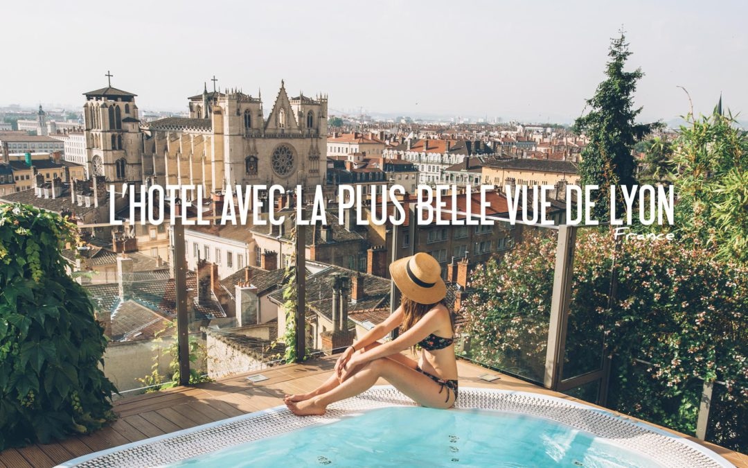 FRANCE | ON A TROUVÉ L'HÔTEL AVEC LA PLUS BELLE VUE DE LYON!