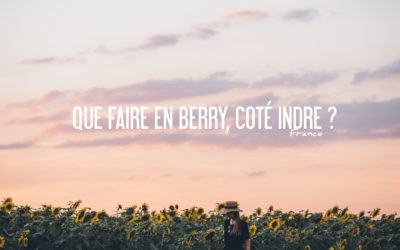 FRANCE | QUE FAIRE EN BERRY, COTÉ INDRE ?