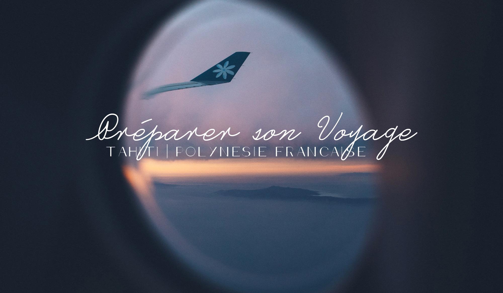 Préparer son voyage en Polynésie Française, nos conseils pratiques