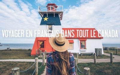 CANADA | VOYAGER EN FRANCAIS DANS TOUT LE PAYS, C'EST POSSIBLE!