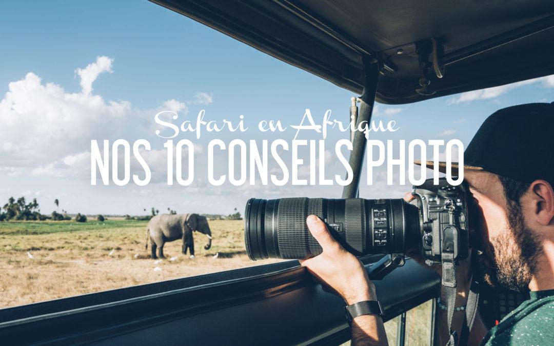 NOS 10 CONSEILS POUR REUSSIR VOS PHOTOS EN SAFARI EN AFRIQUE