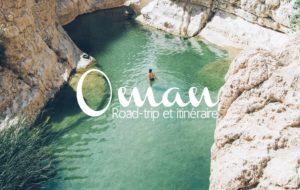 OMAN | LES INCONTOURNABLES POUR UN ROAD TRIP D'UNE SEMAINE