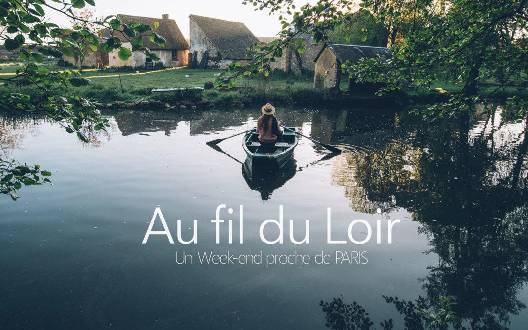 Un WEEK-END au fil du LOIR à la CAMPAGNE | Tout proche de PARIS