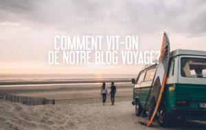 COMMENT VIT-ON DE NOTRE BLOG VOYAGE?