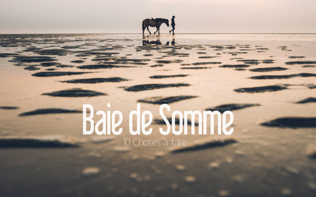 BAIE DE SOMME | 10 CHOSES À FAIRE POUR UN WEEK-END À LA MER