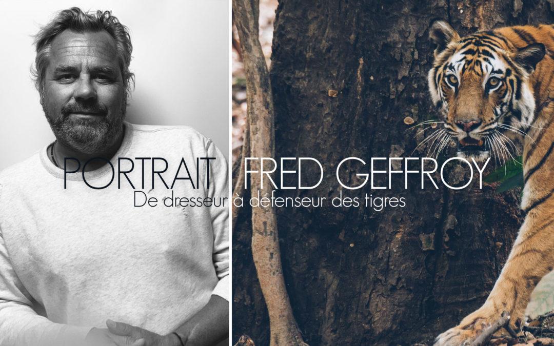 PORTRAIT | FRÉDÉRIC GEFFROY, DE DRESSEUR À DÉFENSEUR DES TIGRES