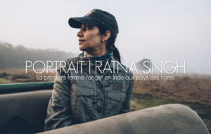 PORTRAIT | RATNA SINGH, LA PREMIERE RANGER AU PAYS DES TIGRES