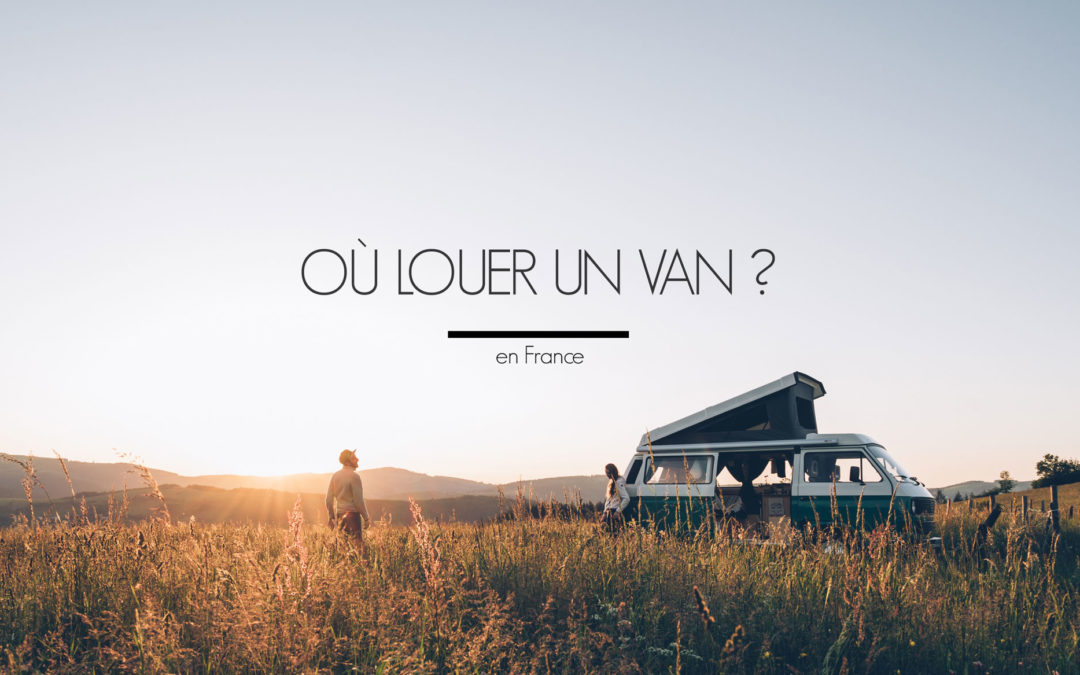 OÙ LOUER UN VAN EN FRANCE ?