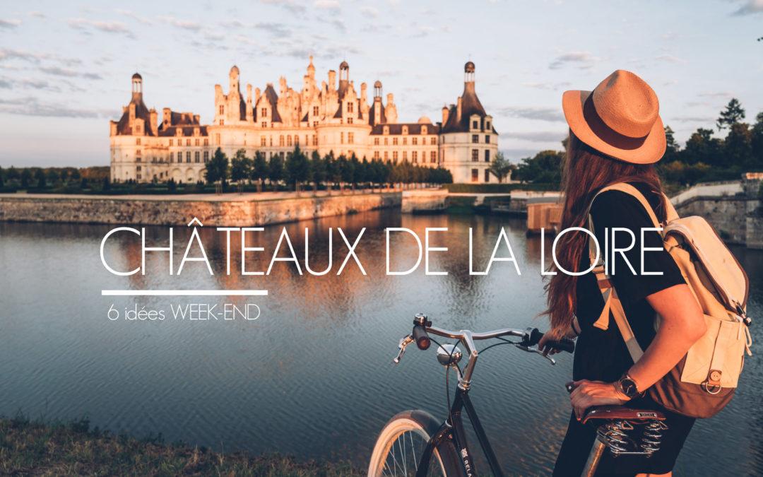 6 IDEES WEEK END POUR VISITER LES CHATEAUX DE LA LOIRE